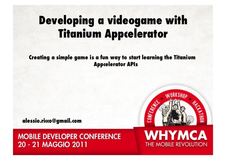 Developing a videogame with         Titanium Appcelerator  Creating a simple game is a fun way to start learning the Titan...