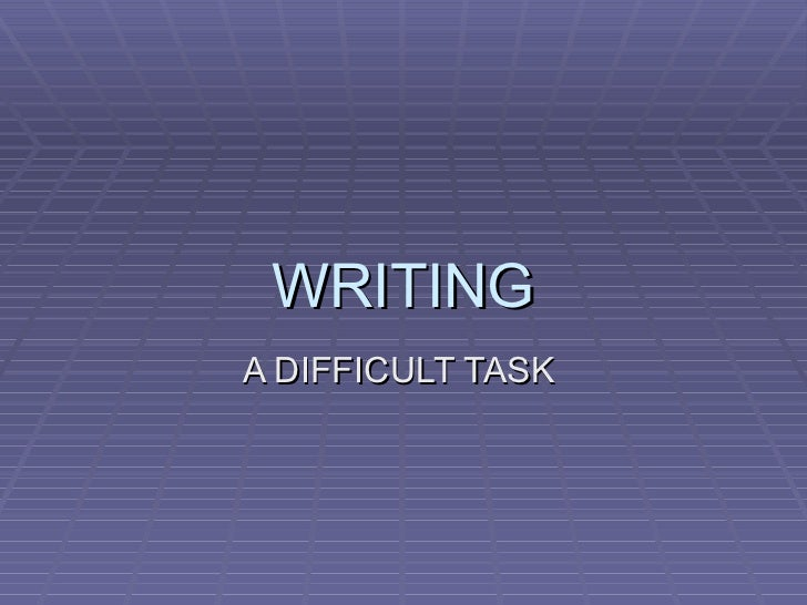WRITING A DIFFICULT TASK