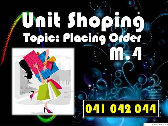 Unit Shoping Topic: Placing Order  M.4  041 042 044