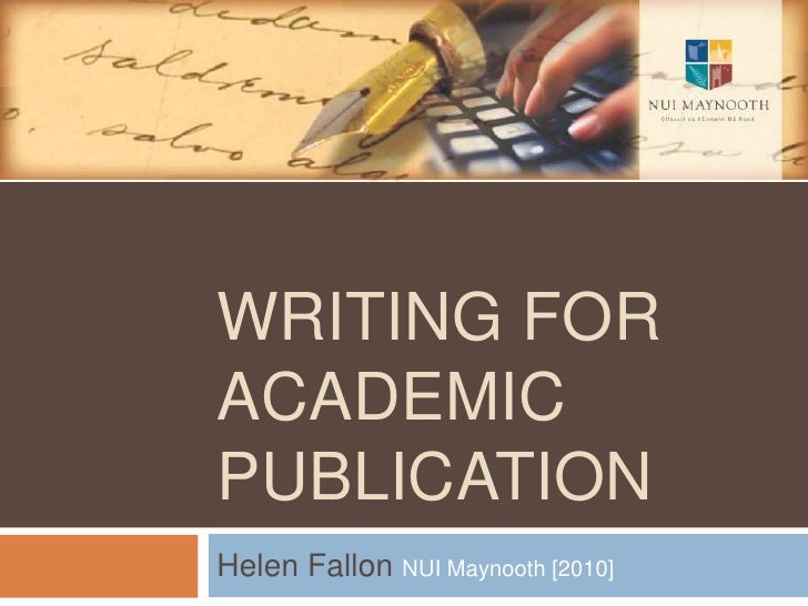 Writing for Academic Publication<br />Helen Fallon NUI Maynooth [2010]<br />