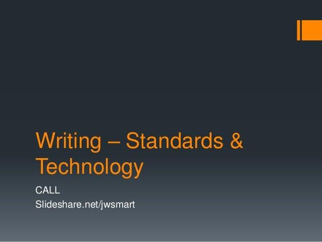 Writing – Standards &TechnologyCALLSlideshare.net/jwsmart