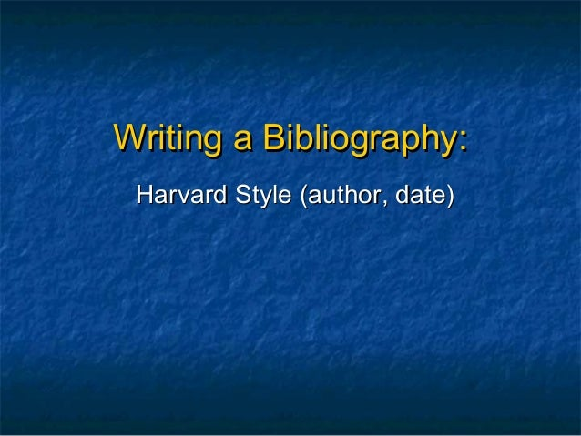 Writing a Bibliography: Harvard Style (author, date)