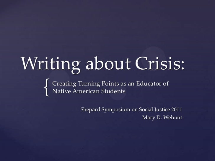 Writing about Crisis: <br />Creating Turning Points as an Educator of Native American Students<br />Shepard Symposium on S...