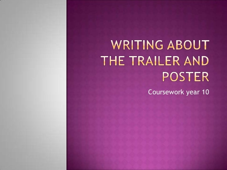 Writing about the trailer and poster <br />Coursework year 10 <br />