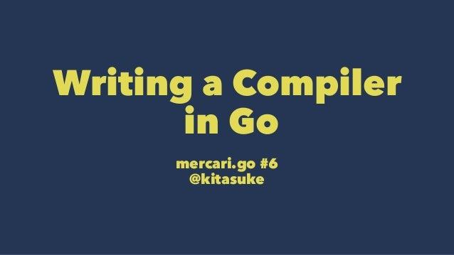 Writing a Compiler in Go mercari.go #6 @kitasuke