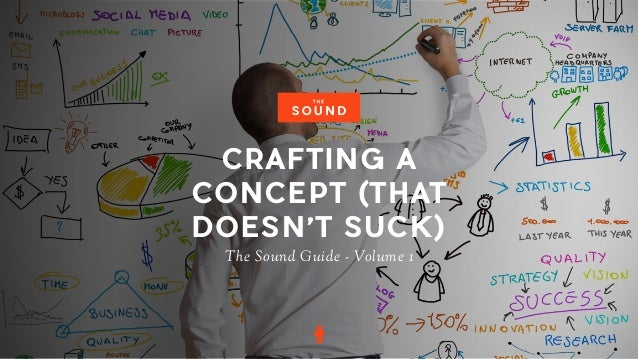 CRAFTING A CONCEPT (THAT DOESN'T SUCK) The Sound Guide - Volume 1