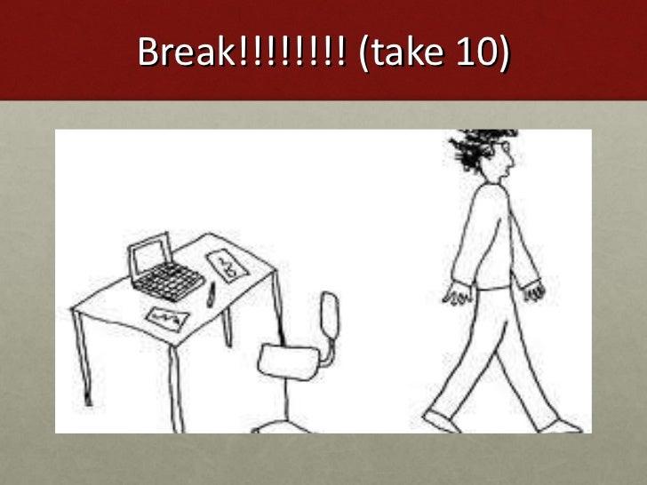 Break!!!!!!!! (take 10)