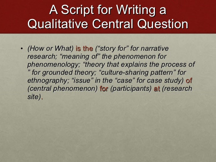 """A Script for Writing a Qualitative Central Question <ul><li>(How or What)   is the   ( """"story for"""" for narrative research;..."""