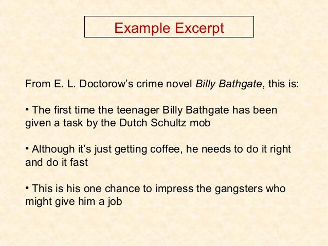 Example Excerpt From E. L. Doctorow's crime novel Billy Bathgate, this is: • The first time the teenager Billy Bathgate ha...