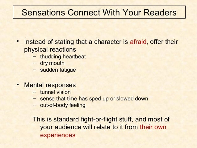 Sensations Connect With Your Readers • Instead of stating that a character is afraid, offer their physical reactions – thu...