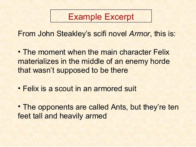 Example Excerpt From John Steakley's scifi novel Armor, this is: • The moment when the main character Felix materializes i...