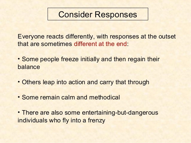 Consider Responses Everyone reacts differently, with responses at the outset that are sometimes different at the end: • So...