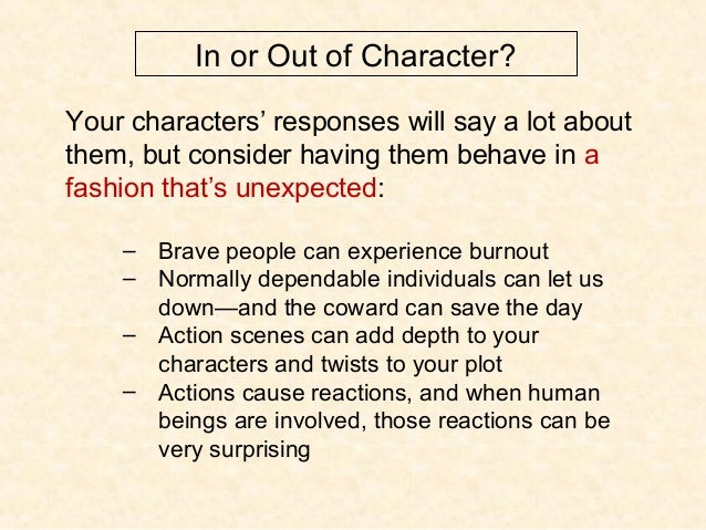 In or Out of Character? Your characters' responses will say a lot about them, but consider having them behave in a fashion...
