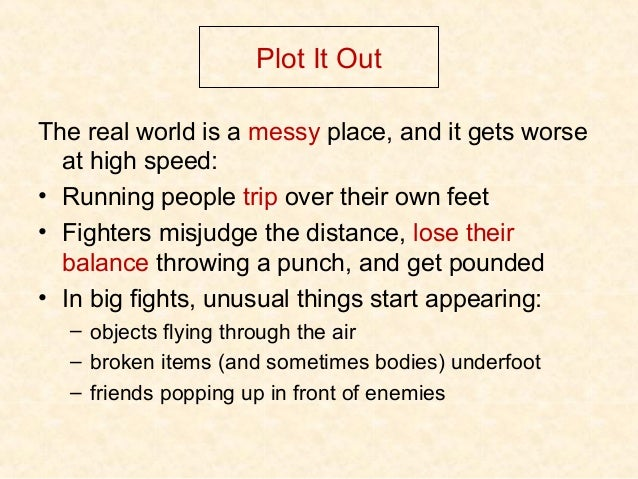 Plot It Out The real world is a messy place, and it gets worse at high speed: • Running people trip over their own feet • ...