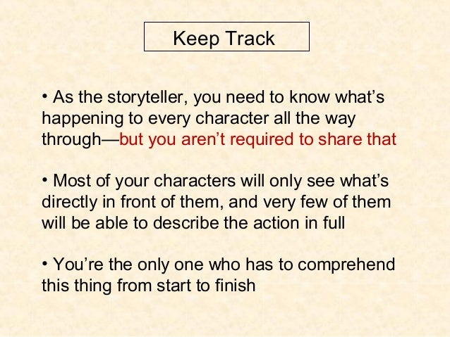 Keep Track • As the storyteller, you need to know what's happening to every character all the way through—but you aren't r...