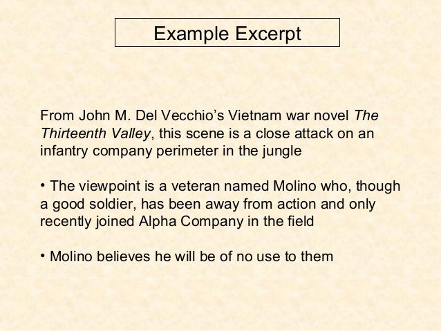 Example Excerpt From John M. Del Vecchio's Vietnam war novel The Thirteenth Valley, this scene is a close attack on an inf...