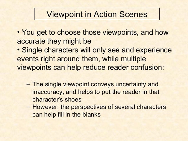 Viewpoint in Action Scenes • You get to choose those viewpoints, and how accurate they might be • Single characters will o...