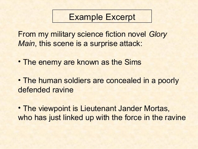Example Excerpt From my military science fiction novel Glory Main, this scene is a surprise attack: • The enemy are known ...