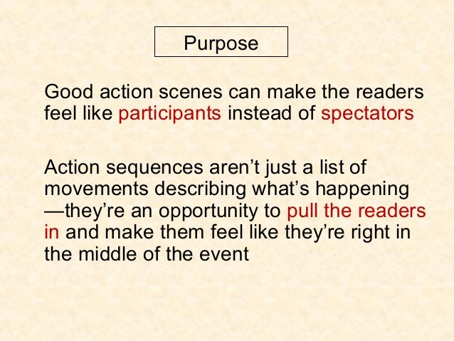 Purpose Good action scenes can make the readers feel like participants instead of spectators Action sequences aren't just ...