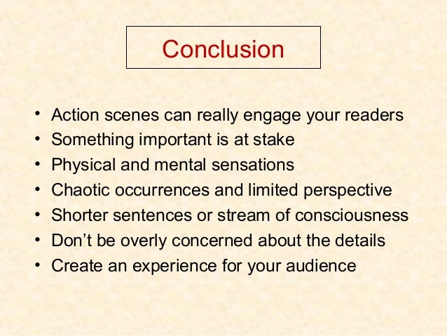 Conclusion • Action scenes can really engage your readers • Something important is at stake • Physical and mental sensatio...