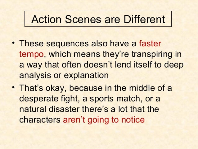 Action Scenes are Different • These sequences also have a faster tempo, which means they're transpiring in a way that ofte...