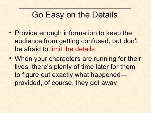 Go Easy on the Details • Provide enough information to keep the audience from getting confused, but don't be afraid to lim...