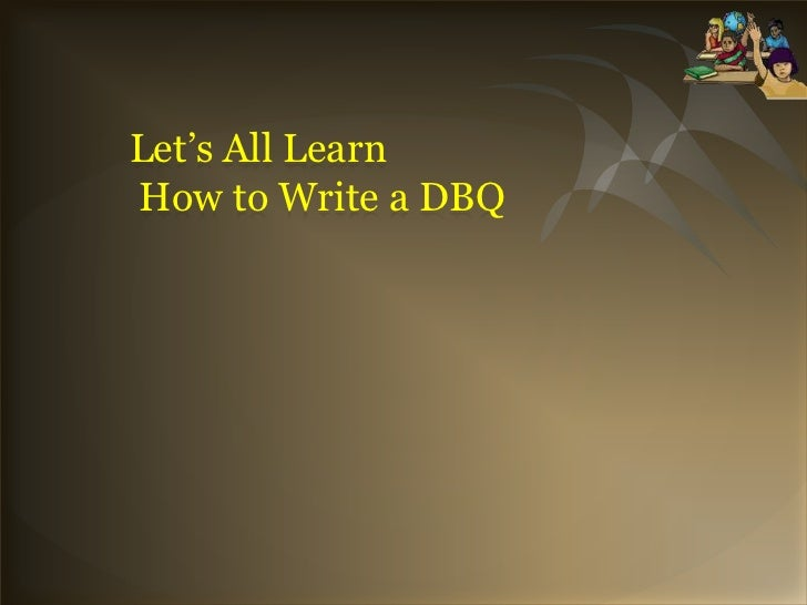 Let's All Learn How to Write a DBQ<br />