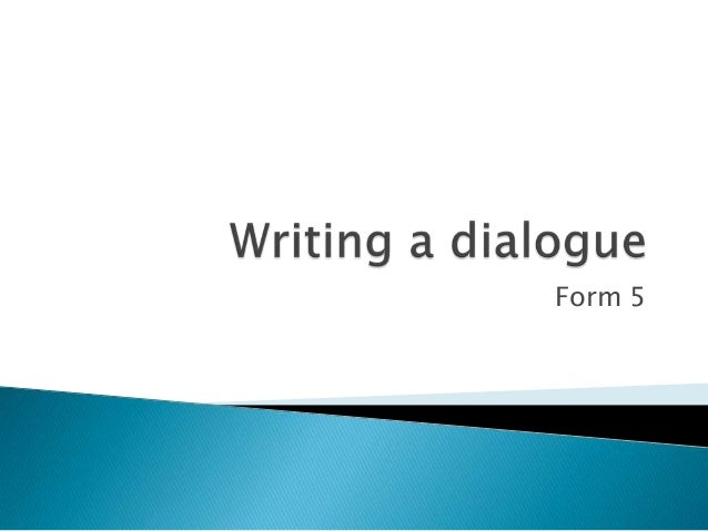 writing a dialogue Learn how to write dialogue that sounds convincing and realistic with these tips for narrative writing.