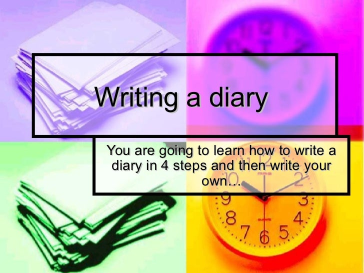 Writing a diary You are going to learn how to write a  diary in 4 steps and then write your                 own…