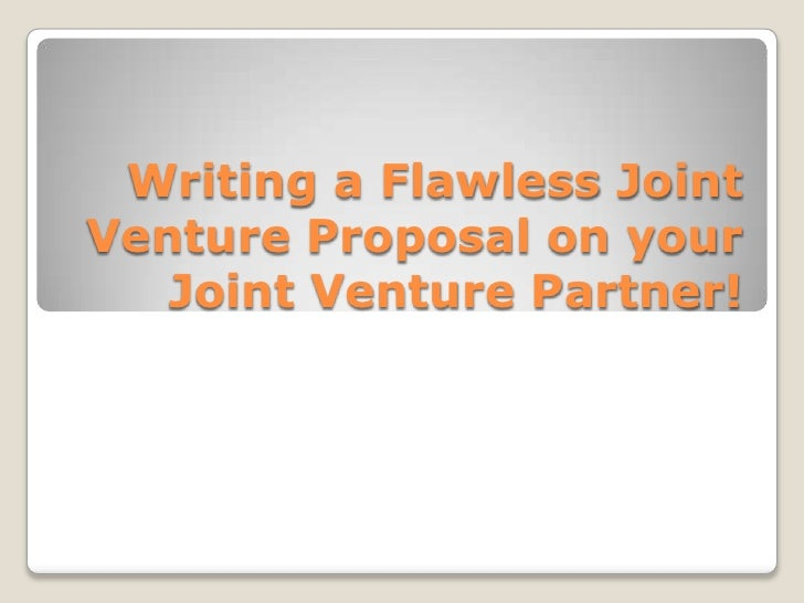 Writing a flawless joint venture proposal on your – Joint Venture Sample