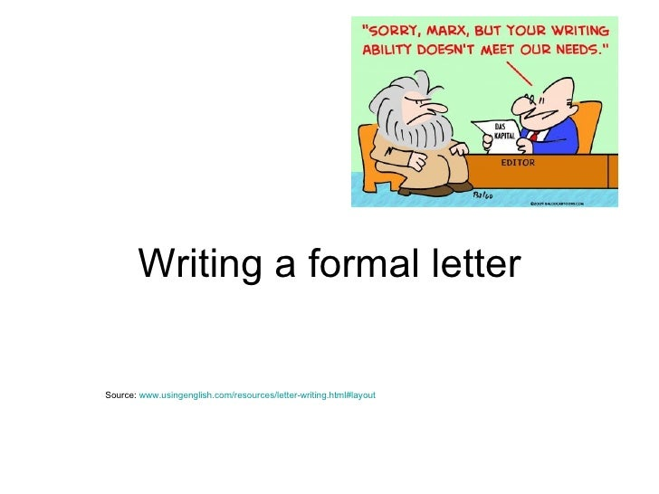 Writing a formal letter Source:  www.usingenglish.com/resources/letter-writing.html#layout
