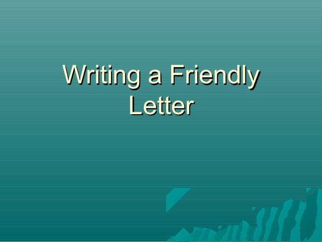 Writing a FriendlyWriting a FriendlyLetterLetter
