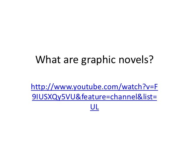 What are graphic novels?http://www.youtube.com/watch?v=F9IUSXQy5VU&feature=channel&list=               UL