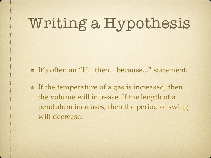 "hypothesis writing (what is being measured) and then write your hypothesis in an ""if , then."