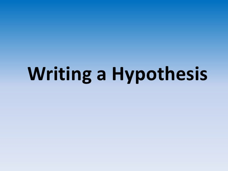 Writing a Hypothesis<br />