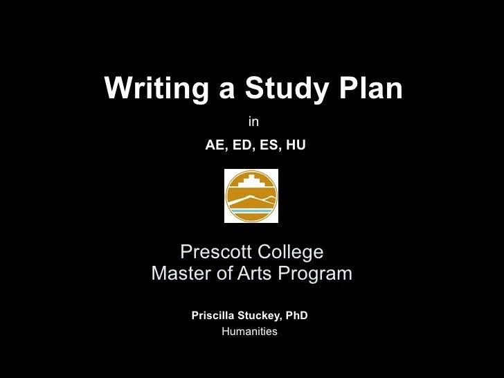 Prescott College Master of Arts Program Priscilla Stuckey, PhD Humanities Writing a Study Plan in AE, ED, ES, HU