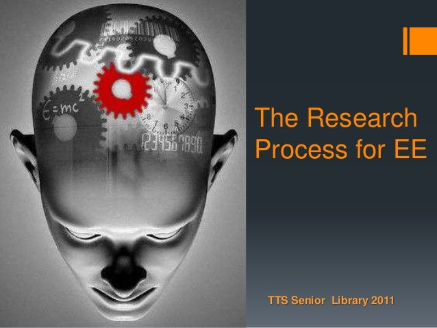 The Research Process for EE  TTS Senior Library 2011