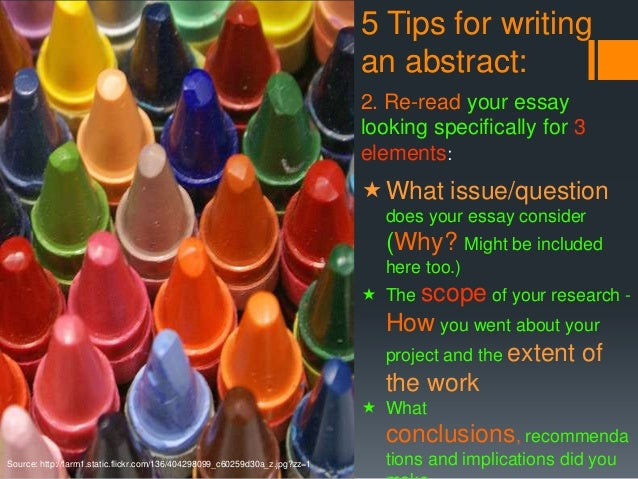 tips for writing an abstract Tips on writing an abstract 1 write the abstract last 2 follow any guidelines  you've been given 3 be accurate 4 be self-contained 5 be clear, concise and .