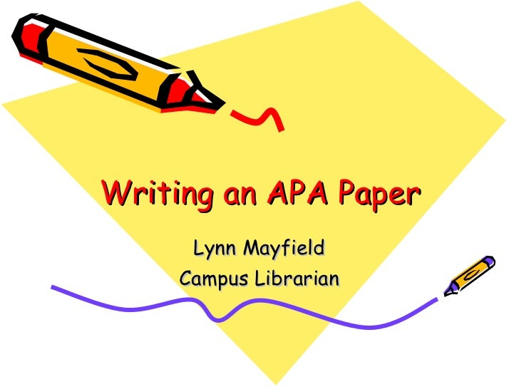 Writing an APA Paper Lynn Mayfield Campus Librarian