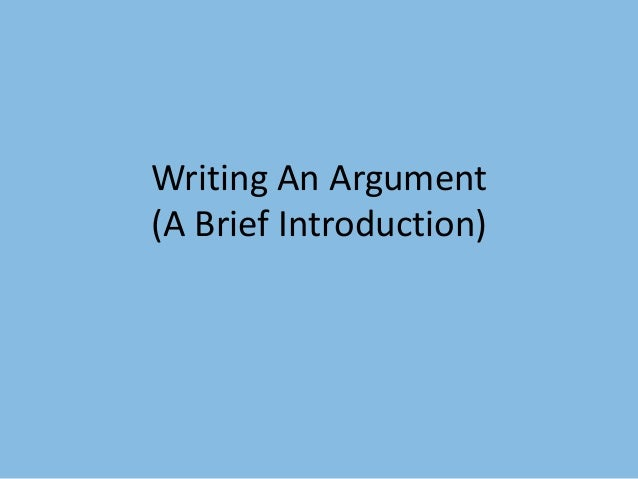 Writing An Argument (A Brief Introduction)