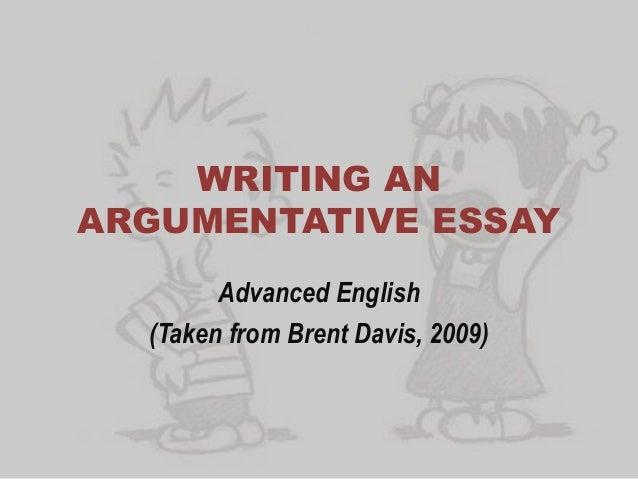 WRITING ANARGUMENTATIVE ESSAY        Advanced English  (Taken from Brent Davis, 2009)