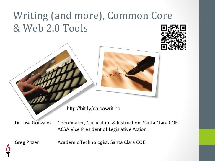 Writing (and more), Common Core& Web 2.0 Tools                        http://bit.ly/calsawritingDr. Lisa Gonzales   Coordi...