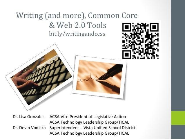 Writing (and more), Common Core          & Web 2.0 Tools                    bit.ly/writingandccssDr. Lisa Gonzales ACSA Vi...