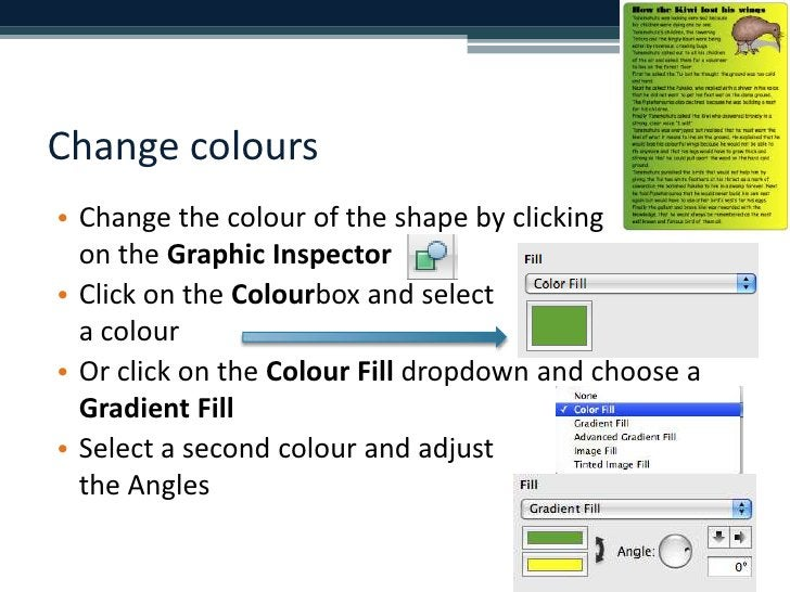 Change colours<br />Change the colour of the shape by clickingon the Graphic Inspector <br />Click on the Colourbox and se...