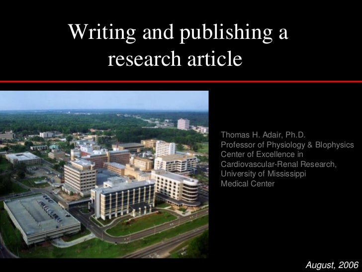 Writing and publishing a research article  <br />Thomas H. Adair, Ph.D.<br />Professor of Physiology & BIophysics<br />Cen...