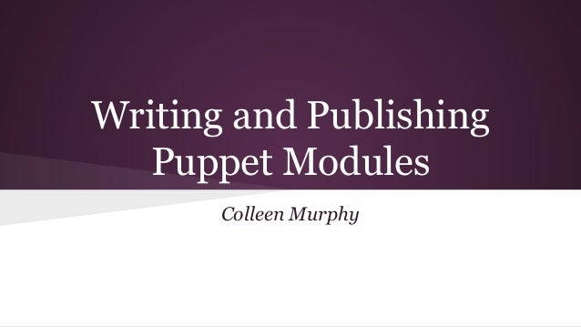 Writing and Publishing  Puppet Modules  Colleen Murphy