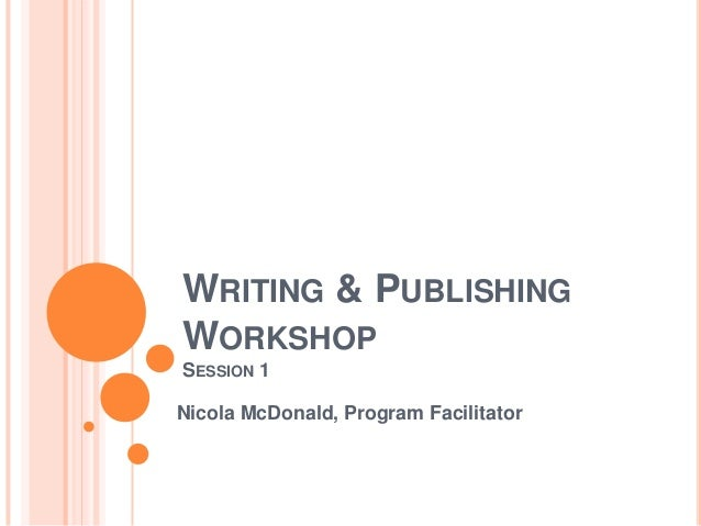 WRITING & PUBLISHINGWORKSHOPSESSION 1Nicola McDonald, Program Facilitator