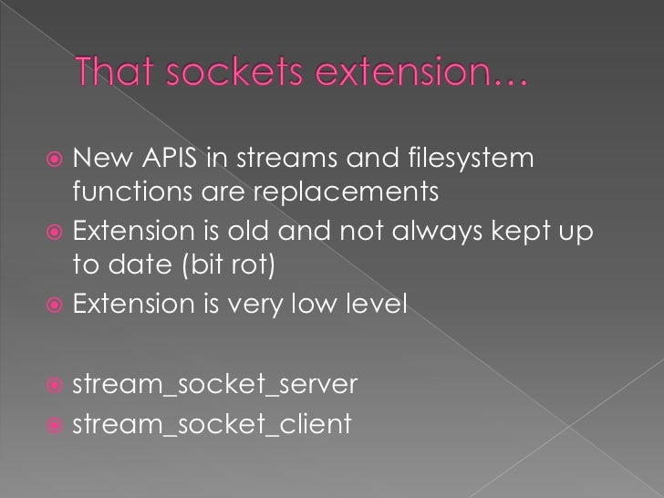  http://php.net/streams http://php.net/transports http://wikipedia.org/wiki/Unix_domain_s  ocket http://tools.ietf.org...