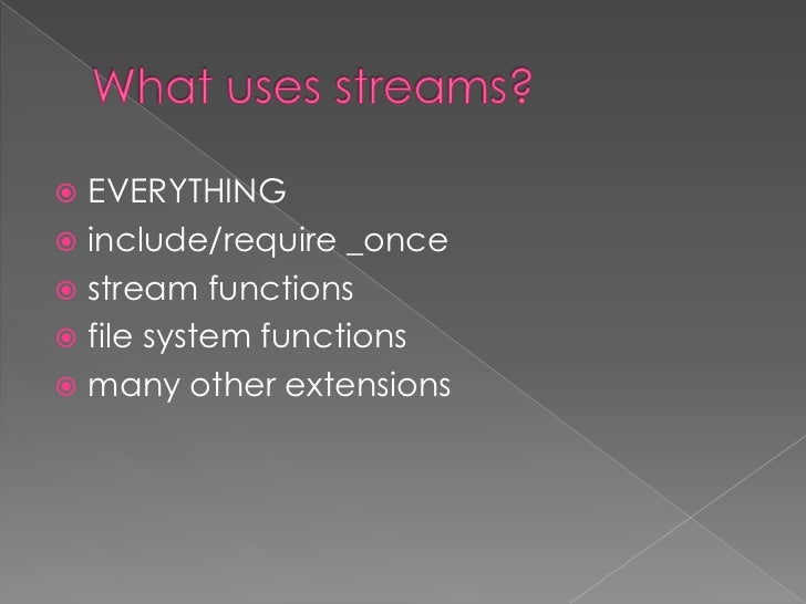    Stream    › Resource that exhibits a flow or succession of     data   Wrapper    › Tells a stream how to handle speci...