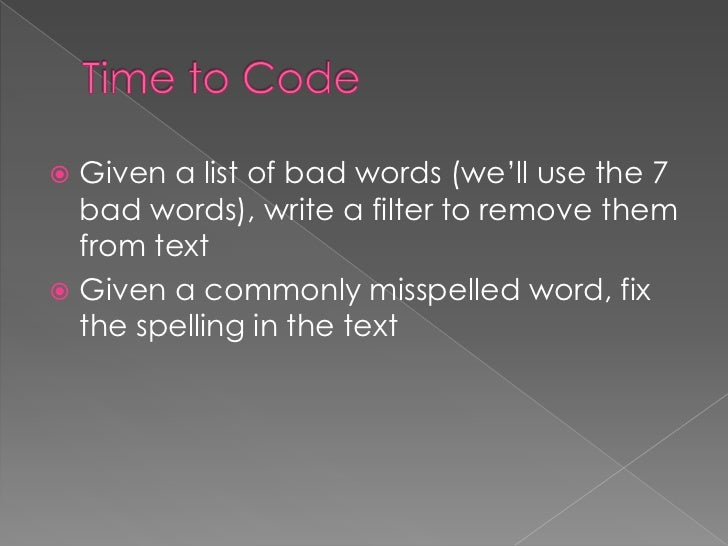 Given a list of bad words (we'll use the 7  bad words), write a filter to remove them  from text Given a commonly missp...